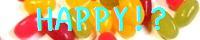 HAPPY!?